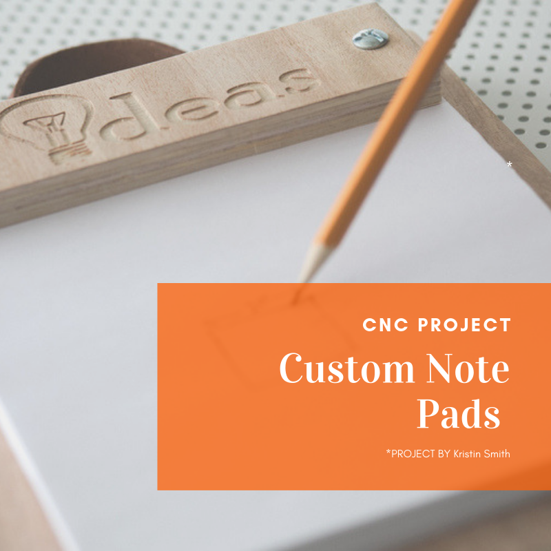 CNC Project: Custom Idea Pads