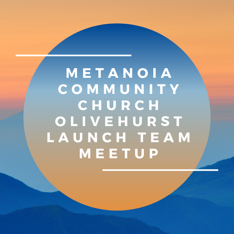 Metanoia Community Church Olivehurst Launch Team Meetup