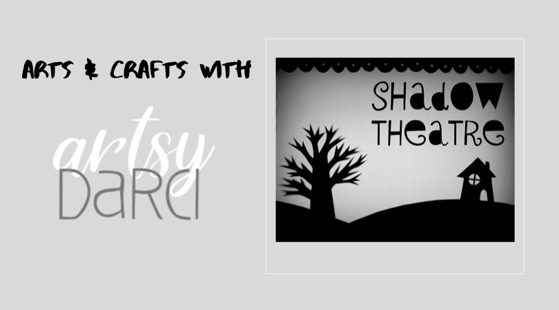 Arts & Crafts with Artsy Darci: Shadow Puppet Theatre
